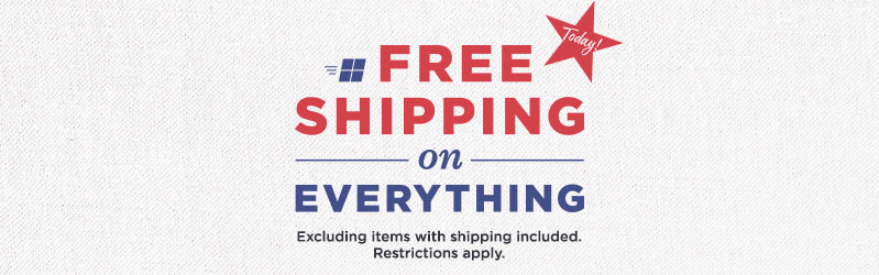 Today! Free Shipping on Everything — Excluding items with shipping included. Restrictions apply.