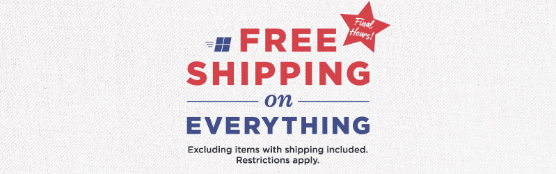Final Hours! Free Shipping on Everything — Excluding items with shipping included. Restrictions apply.
