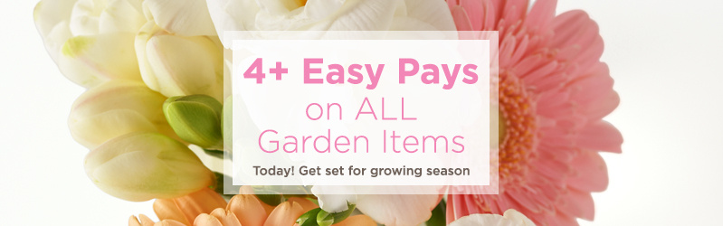 4+ Easy Pays on ALL Garden Items