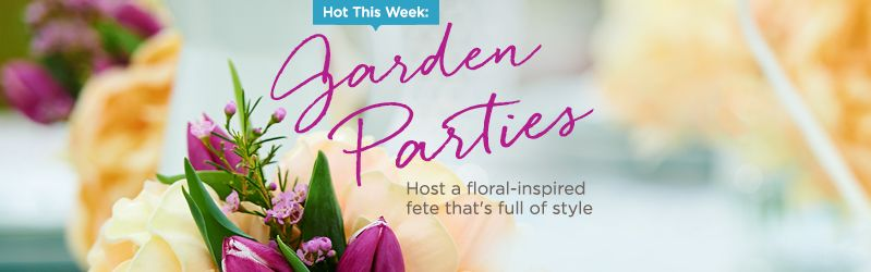 Hot This Week: Garden Parties — Host a floral-inspired fete that's full of style