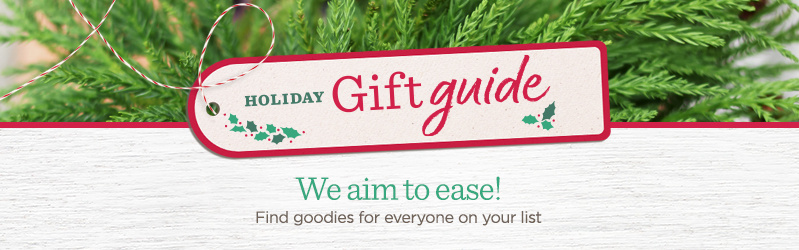 Holiday Gift Guide — We aim to ease! Find goodies for everyone on your list