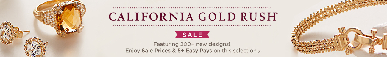 California Gold Rush® Sale Featuring 200+ new designs! Enjoy Sale Prices & 5+ Easy Pays on this selection