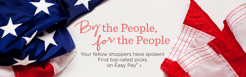 By the People, for the People Your fellow shoppers have spoken! Find top-rated picks on Easy Pay®