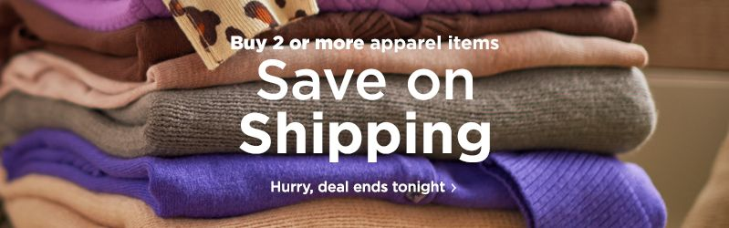 Buy 2 or more apparel items Save on Shipping Hurry, deal ends tonight