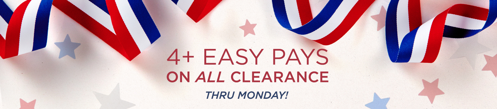 4+ Easy Pays on ALL Clearance Thru Monday!