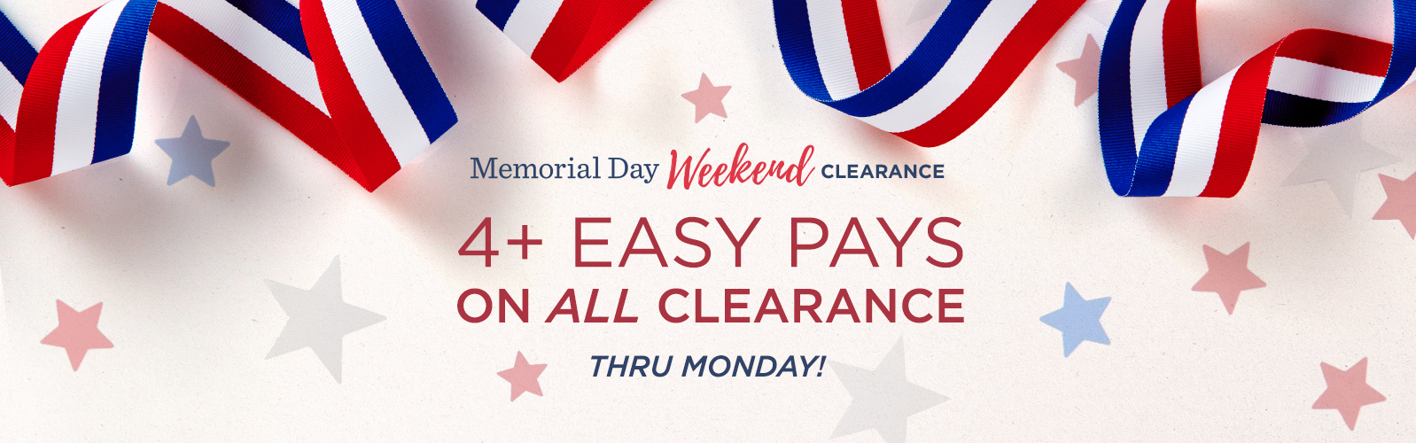 Memorial Day Weekend Clearance — 4+ Easy Pays on ALL Clearance Thru Monday!