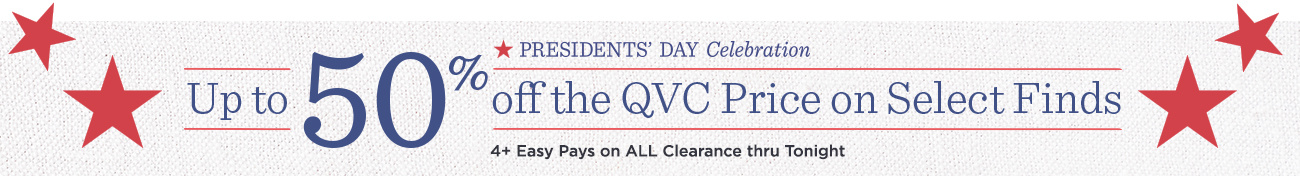 Presidents' Day Celebration — Up to 50% off the QVC Price on Select Finds — 4+ Easy Pays on ALL Clearance thru Tonight