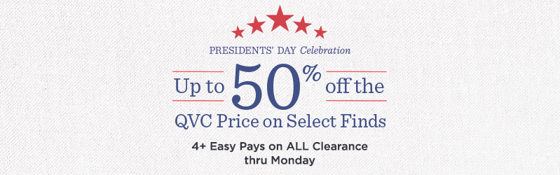 President's Day Clearance — 4+ Easy Pays on ALL Clearance — Shop a selection up to 50% off the QVC Price Thru Monday!