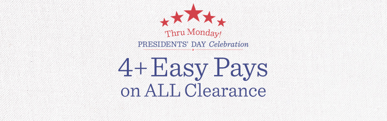 President's Day Clearance — 4+ Easy Pays on ALL Clearance Thru Monday!