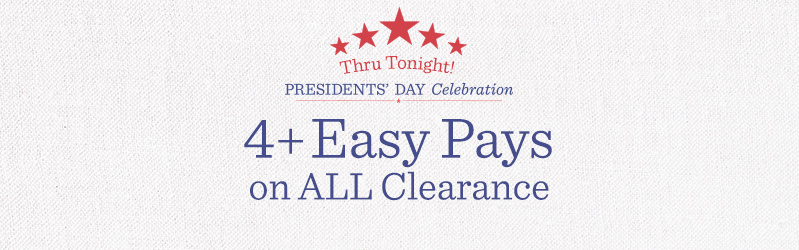 President's Day Clearance — 4+ Easy Pays on ALL Clearance Thru Tonight!