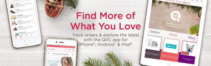 Find More of What You Love Track orders & explore the latest with the QVC app for iPhone®, Android™ & iPad®