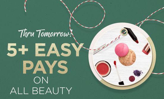 5+ Easy Pays on ALL Beauty Thru Tomorrow!