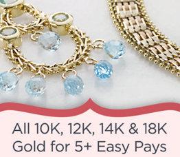 All 10K, 12K, 14K & 18K Gold for 5+ Easy Pays