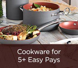 Cookware for 5+ Easy Pays