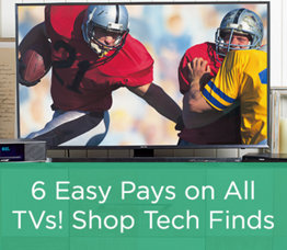 6 Easy Pays on All TVs & More Tech