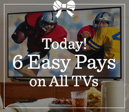 Today! 6 Easy Pays on All TVs