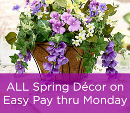 ALL Spring Décor on Easy Pay thru Monday