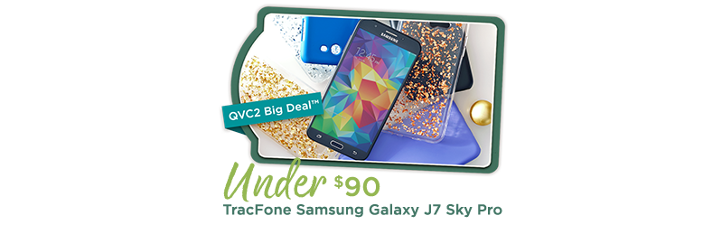 QVC2 Big Deal™ — TracFone Samsung Galaxy J7 Sky Pro Under $90
