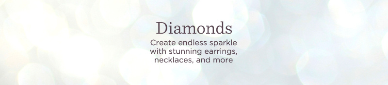 Diamonds. Create endless sparkle with stunning earrings, necklaces, and more.