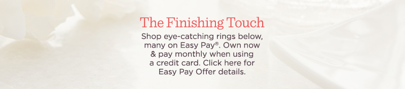 The Finishing Touch Shop eye-catching rings below, many on Easy Pay®. Own now & pay monthly when using a credit card. Click here for Easy Pay Offer details.