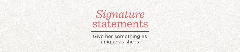 Signature Statements,  Give her something as unique as she is