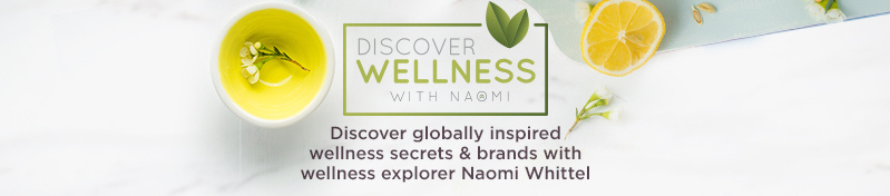 Discover Wellness with Naomi.  Discover globally inspired wellness secrets with Wellness Explorer Naomi Whittel.