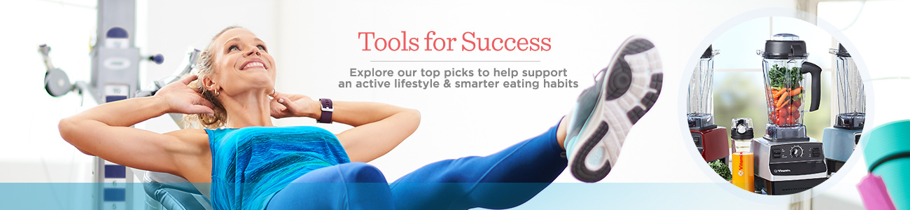 Tools for Success — Explore our top picks to help support an active lifestyle & smarter eating habits