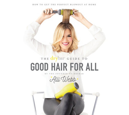 The Drybar Guide to Good Hair for All by Alli Webb