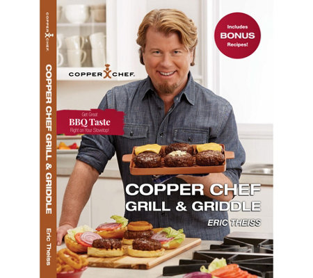"""Copper Chef Grill and Griddle Cookbook"" by Eric Theiss"