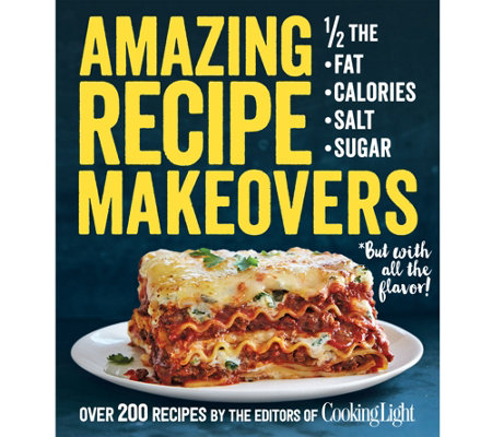Amazing Recipe Makeovers Cookbook from the Editors of Cooking Light