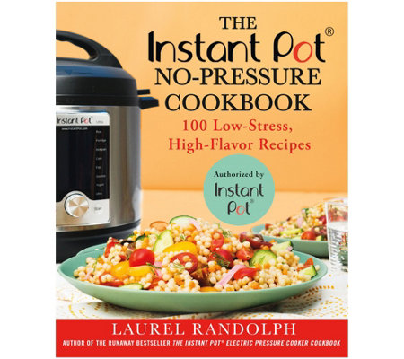 """The Instant Pot No-Pressure Cookbook"" by Laurel Randolph"