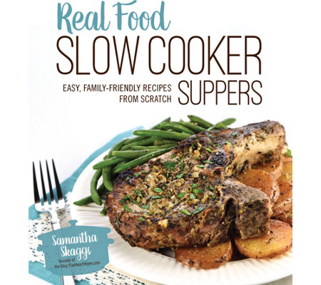 """Real Food Slow Cooker Suppers"" Cookbook by Samantha Skaggs"