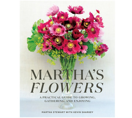 Martha's Flowers A Practical Guide to Growing