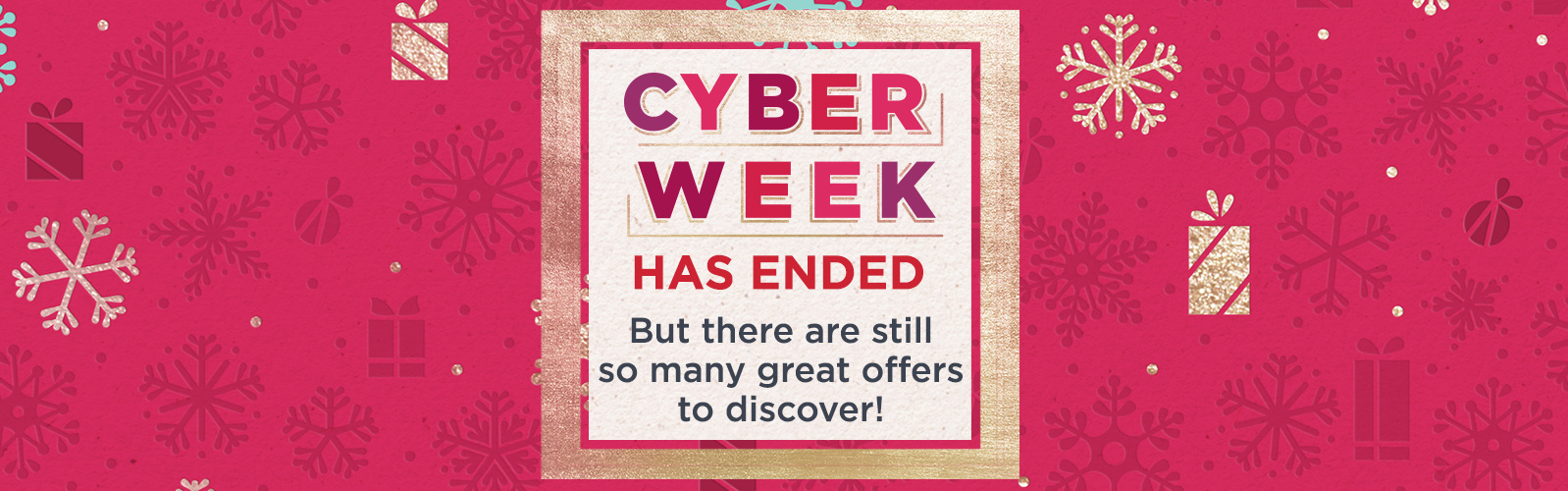 Cyber Week Has Ended  But there are still so many great  offers to discover!