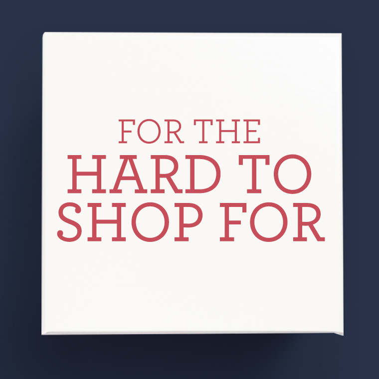 For the Hard to Shop For