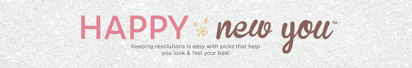 Happy New You™ Keeping resolutions is easy with picks that help you look & feel your best