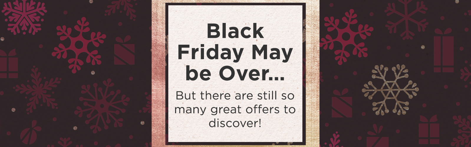 Black Friday May be Over…  But there are still so many great  offers to discover!