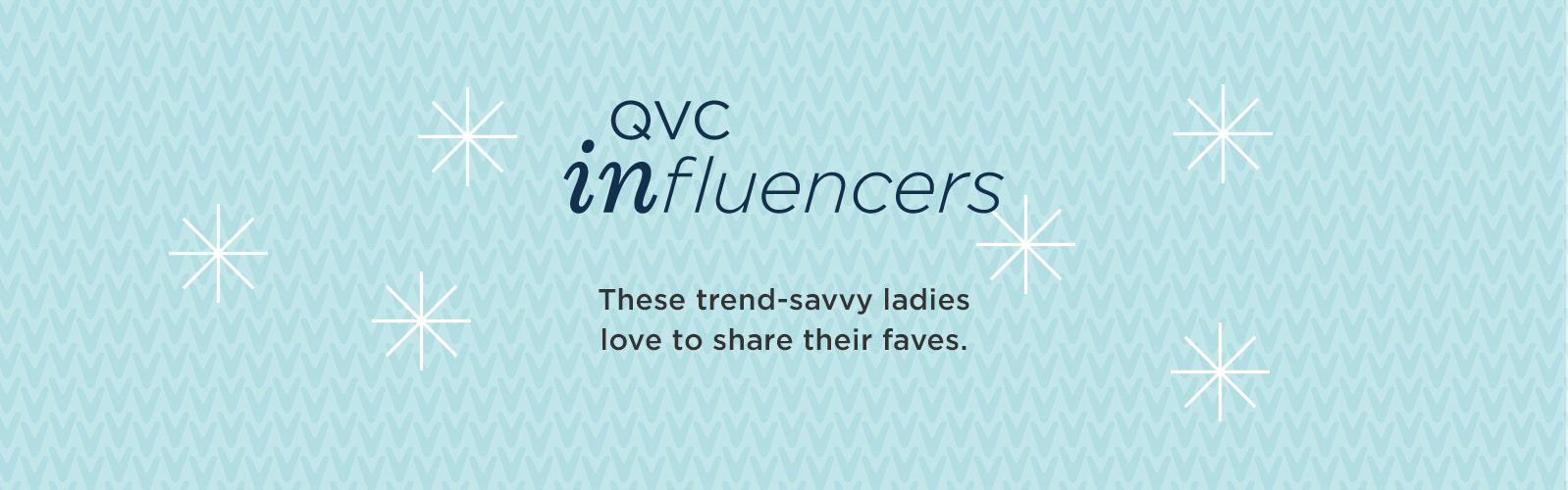 QVC Influencers   Find out what's hot from those in the know