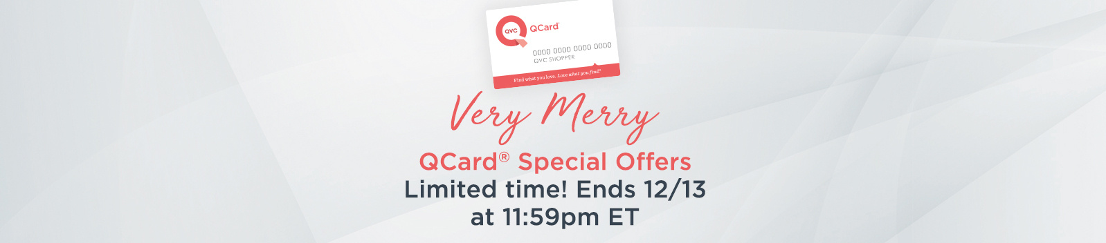 Very Merry QCard® Special Offers Limited time! Ends 12/13 at 11:59pm ET