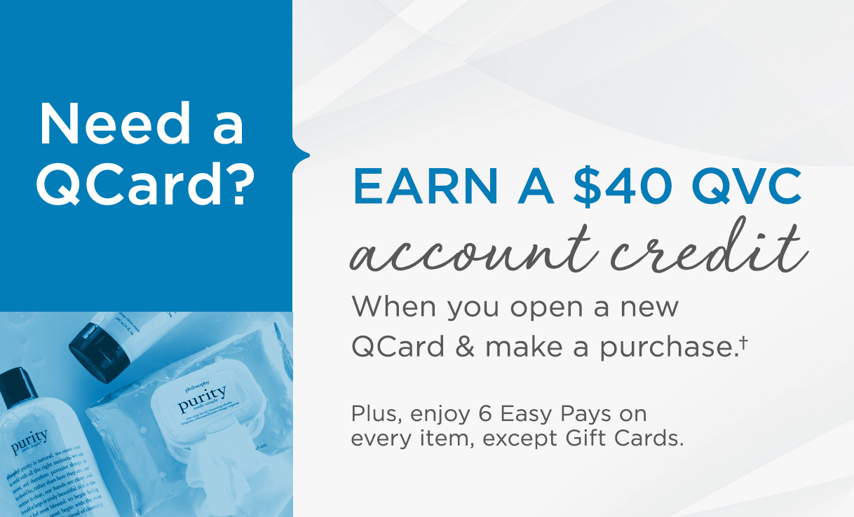 Need a QCard?  EARN A $40 QVC account credit when you open a new QCard & make a purchase.†
