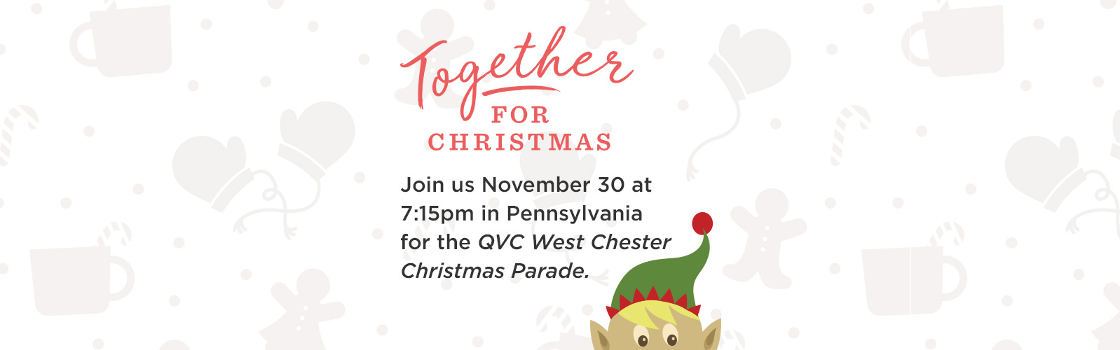 Together for Christmas.  Join us November 30 at 7:15pm in Pennsylvania for the QVC West Chester Christmas Parade.