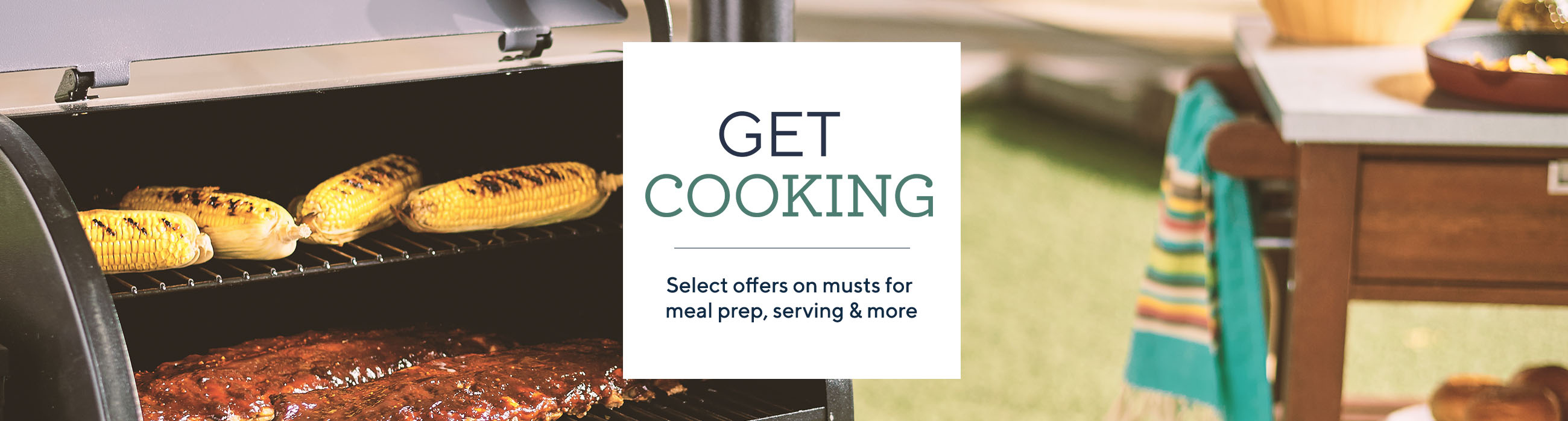 Get Cooking  Select offers on musts for meal prep, serving & more