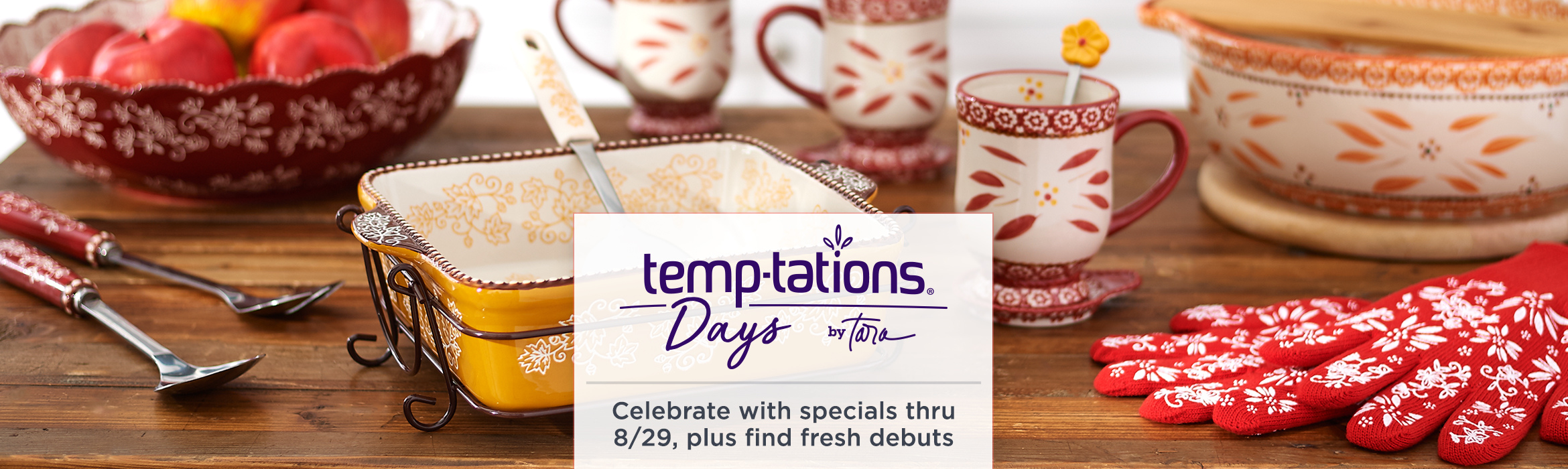 Temp-tations® Days.  Celebrate with specials thru 8/29, plus find fresh debuts