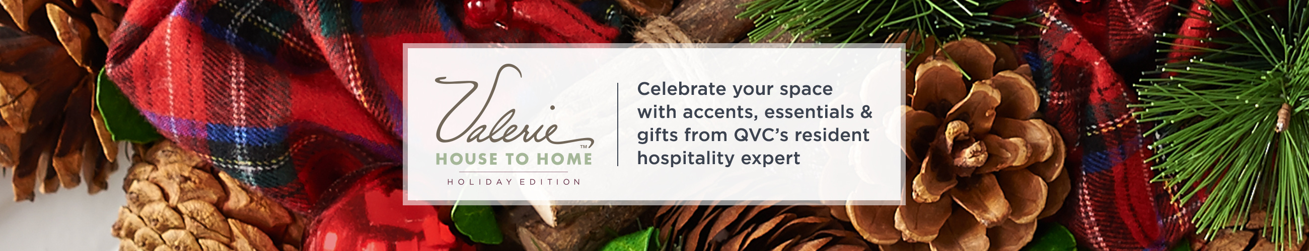 Valerie House to Home Holiday Edition - Celebrate your space with accents, essentials & gifts from QVC's resident hospitality expert