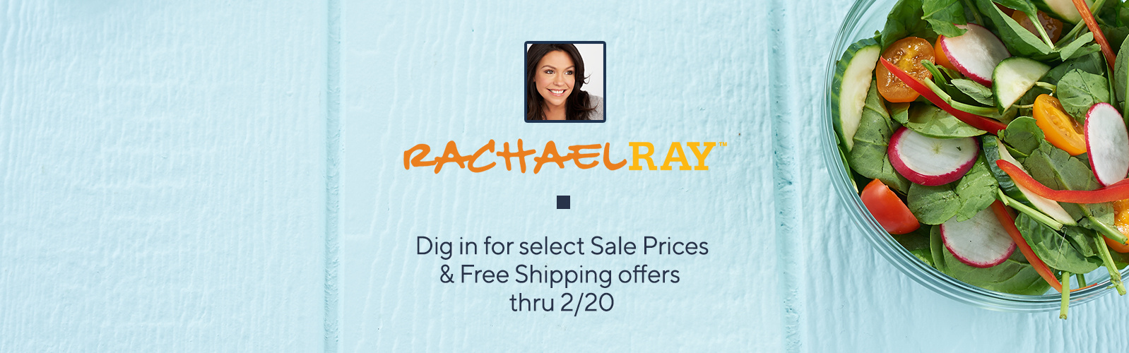 Rachel Ray, Dig in for select Sale Prices & Free Shipping offers thru 2/20
