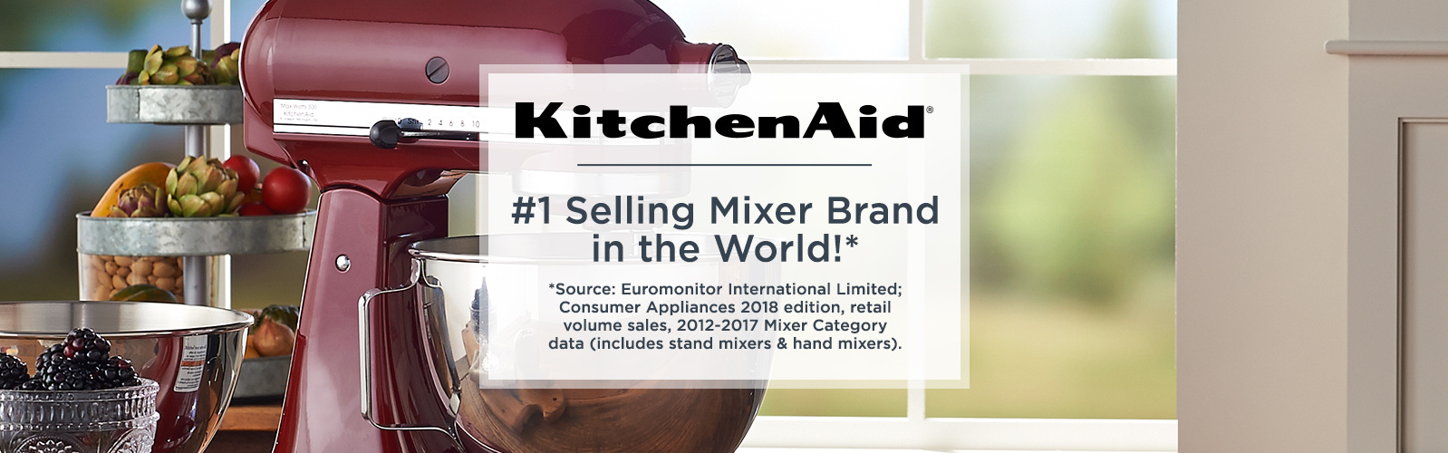 #1 Selling Mixer Brand in the World!* *Source: Euromonitor International Limited; Consumer Appliances 2018 edition, retail volume sales, 2012–2017 Mixer Category data (includes stand mixers & hand mixers).
