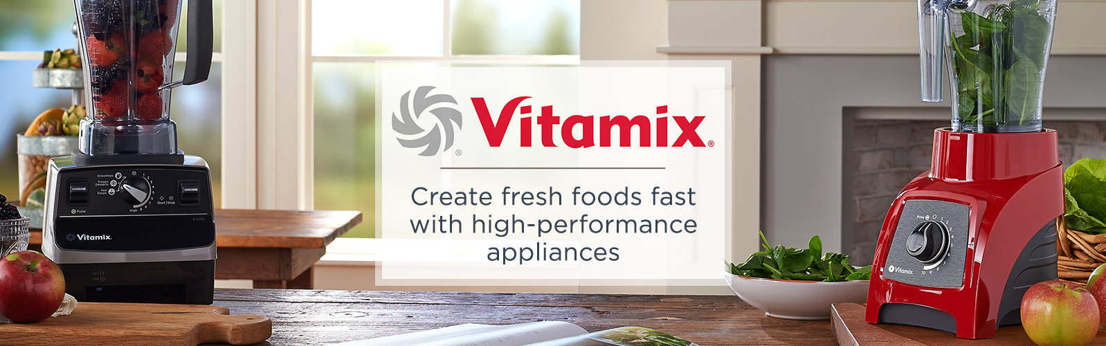 Vitamix.  Create fresh foods fast with a high-performance appliances.