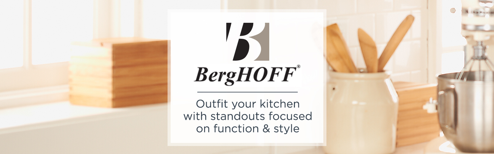 BergHOFF  — Outfit your kitchen with standouts focused on function & style
