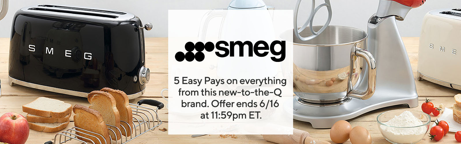 Smeg  5 Easy Pays on everything from this new-to-the-Q brand. Offer ends 6/16 at 11:59pm ET.