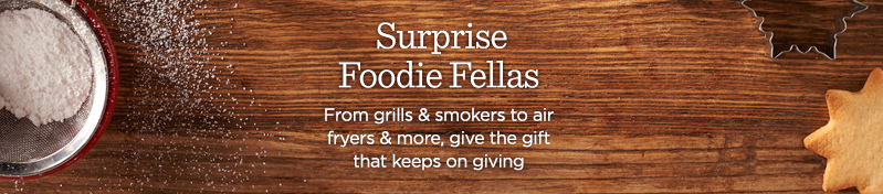 Surprise Foodie Fellas, From grills & smokers to air fryers & more, give the gift that keeps on giving